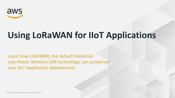 AWS Webinar: Using LoRaWAN for IIoT Applications