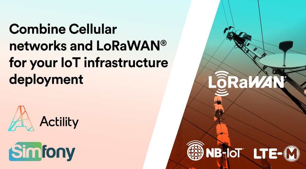 Actility and Simfony unite to provide MNO's and MVNO's an integrated solution for LoRaWAN® and Cellular IoT networks management