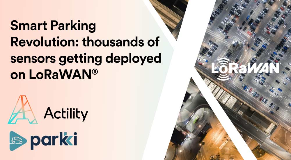 Parkki and Actility Join Forces to Revolutionize Parking Space Management using LoRaWAN®