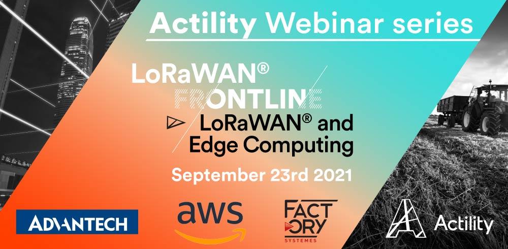 LoRaWAN® Frontline Webinar Series – Episode 2 – Edge Computing